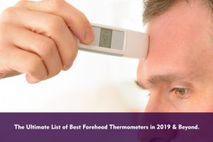 The Ultimate List of Best Forehead Thermometers in 2019 & Beyond